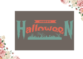 Happy Halloween Halloween Gift Diy Crafts Svg Files For Cricut, Silhouette Sublimation Files