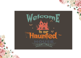 Welcome To Our Haunted House Halloween Diy Crafts Svg Files For Cricut, Silhouette Sublimation Files