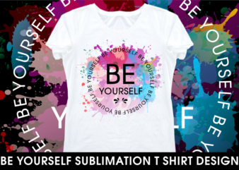 be yourself sublimation motivational inspirational quotes t shirt design