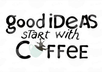Good Ideas Start With Coffee