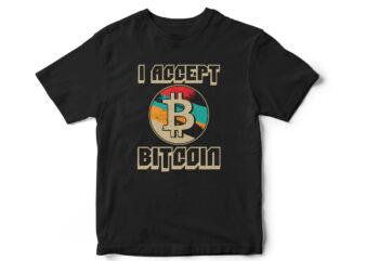 I accept Bitcoin, Bitcoin vector, bitcoin t-shirt design, bitcoin graphic, bitcoin cryptocurrency, cryptocurrency t-shirt designs
