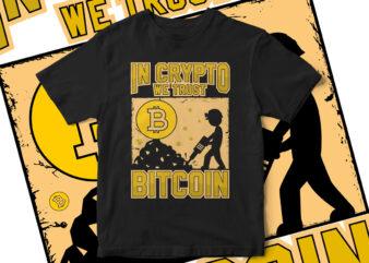 In Crypto We Trust, Bitcoin, BItcoin Vector, Bitcoin Graphic, bitcoin t-shirt, Cryptocurrency, Cryptocurrency t-shirt design, bitcoin mining, mining