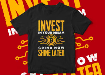 Invest In Your Dream, Grind Now Shine Later, motivational quote, motivational t-shirt design, quote, quote t-shirt design, Invest in Bitcoin, Bitcoin Investment, bitcoin t-shirt design, bitcoin, cryptocurrency, cryptocurrency t-shirt design