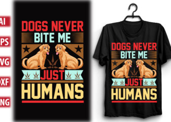 Dogs never bite me. Just Humans
