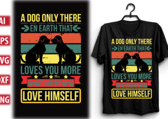 A DOG ONLY THERE EN EARTH THAT LOVES YOU MORE THAN WE LOVE HIMSELF
