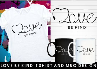 love be kind inspirational motivational quotes typography mug and t shirt design