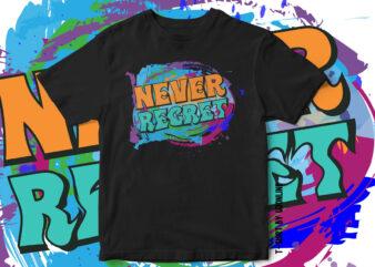 Never Regret, Motivation T-shirt design, motivational, quote, quote t-shirt design, painting style t-shirt design, artistic t-shirt design, art, style, paint
