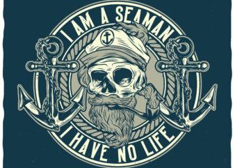 I Am A Seaman. Editable t-shirt design.