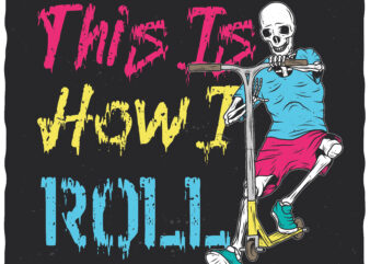 This Is How I Roll. Editable t-shirt design.