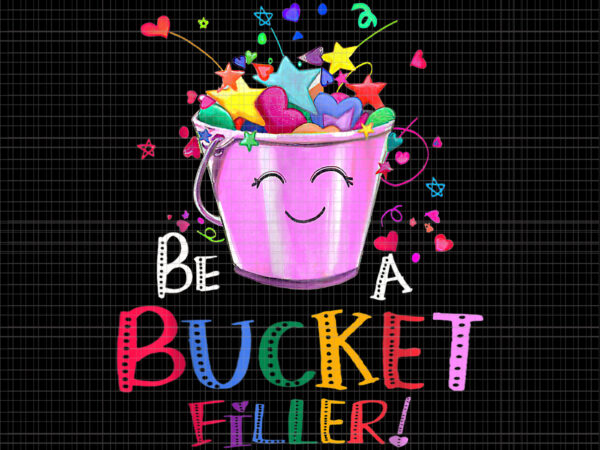 Be A Bucket Filler Png, Funny School, Back To School Png, Shool Png t shirt template
