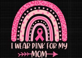 I Wear Pink For My Mom Svg, Breast Cancer Rainbow Leopard Svg, Mom Svg, Breast Cancer Svg, Pink Ribbon Svg, Halloween Svg, Autumn Svg