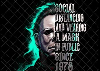 Social Distancing And Wearing A Mask In Public Since 1978 Png, Michael Myers Halloween Png, Michael Myers Funny Png