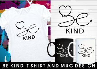 be kind inspirational motivational quotes typography mug and t shirt design