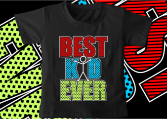 kids / baby t shirt design, best kid ever,funny t shirt design svg , family t shirt design, unique t shirt design,