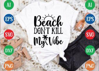Beach don't kill my vibe t shirt vector illustration