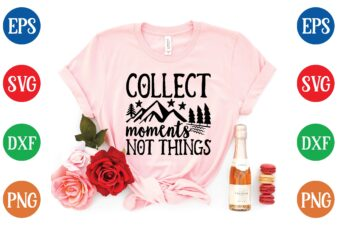 collect moments not things t shirt vector illustration