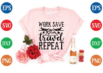 work save travel repeat t shirt template