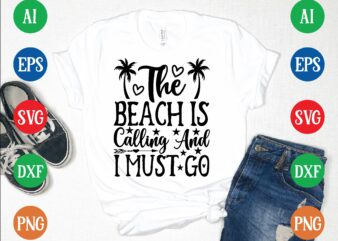 The beach is calling and i must go graphic t shirt