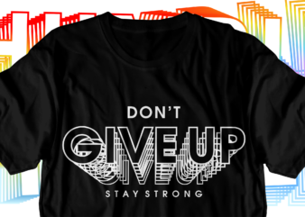 never give up motivational inspirational quotes svg t shirt design graphic vector