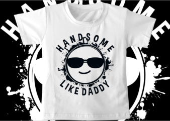 kids t shirt design svg funny handsome like dady typography graphic vector