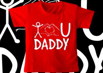kids / baby t shirt design, i love you daddy,funny t shirt design svg , family t shirt design, unique t shirt design