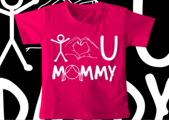 kids / baby t shirt design, i love you mommy,funny t shirt design svg , family t shirt design, unique t shirt design