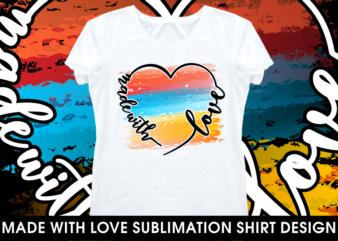 love sublimation motivational inspirational quotes t shirt design