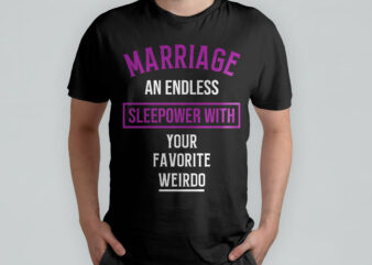 Marriage an endless sleepower with your favorite weirdo, funny t-shirt design, typography t-shirt design