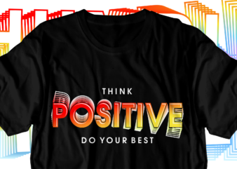 think positive motivational inspirational quotes svg t shirt design graphic vector