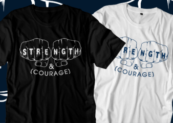 strength and courage inspirational motivational quotes svg t shirt designs graphic vector