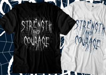 strength and courage inspirational motivational quotes svg t shirt design graphic vector