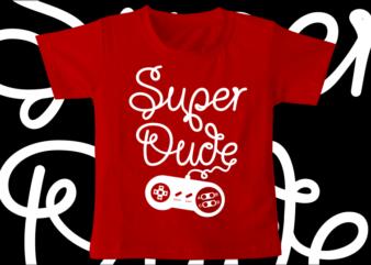 kids / baby t shirt design,super dude, funny t shirt design svg , family t shirt design, unique t shirt design