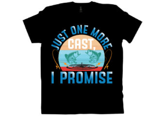 Just One More Cast, I promise T shirt design
