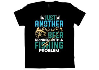 just another beer drinker with a fishing problem T shirt design