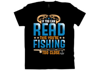 if you can read this you're fishing too close T shirt design