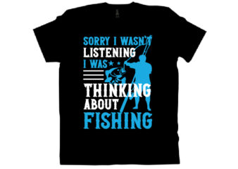 sorry i wasn't listening i was thinking about fishing T shirt design