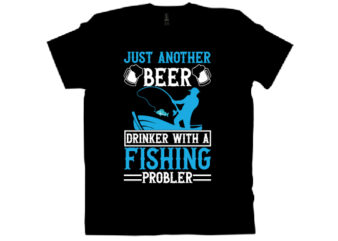 just another beer drinker with a fishing probler T shirt design