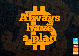 Always have a plan editable vector t-shirt design in ai eps dxf png and BTC Cryptocurrency svg files for cricut