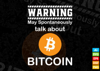Funny Warning May Spontaneously Talk about Bitcoin editable vector t-shirt design in ai eps dxf png and BTC Cryptocurrency svg files for cricut