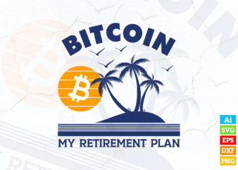 Bitcoin My Retirement Plan Crypto editable vector t-shirt design in ai eps dxf png and BTC Cryptocurrency svg files for cricut