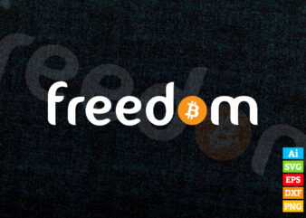 Bitcoin means Freedom for Crypto Fans editable vector t-shirt design in ai eps dxf png and BTC Cryptocurrency svg files for cricut