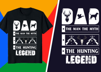 Hunting t-shirt – Dad The man the myth the hunting legend