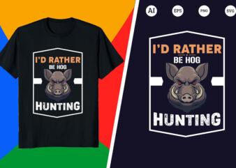 Hunting T-shirt – I'd rather be hog hunting