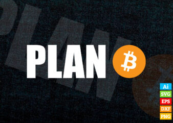 Plan B for Bitcoin editable vector t-shirt design in ai eps dxf png and BTC Cryptocurrency svg files for cricut