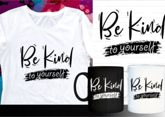 be kind to yourself quotes svg t shirt design