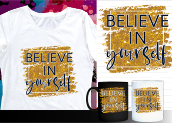 believe in yourself inspirational quote t shirt designs   t shirt design sublimation   mug design svg