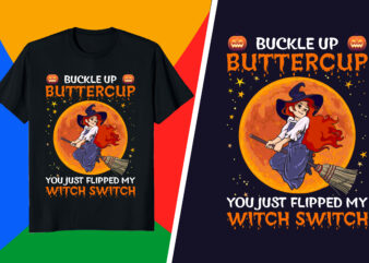 Halloween T-Shirt – buckle up butter cup you just flipped my witch switch