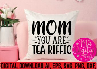 Mom you are tea riffic t shirt template