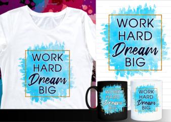 work hard dream big motivation quote t shirt designs   t shirt design sublimation   mug design svg