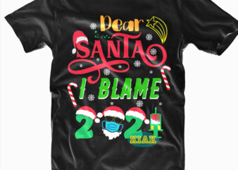 Dear Santa I Blame 2021 vector, Dear Santa I Blame 2021 Svg, Dear Santa Svg, Dear Santa vector, I Blame 2021 Svg, Merry Christmas 2021 Svg, Christmas vector, Believe svg, Merry Christmas Svg, Christmas Tree, Holiday Svg, Santa vector, Christmas Svg, Christmas Tree, Christmas Holiday, Christmas, Noel, Santa Claus, Christmas Quotes, Xmas, Birthday, Christmas Vector, Noel Scene Svg, Christmas Tree Svg, Santa svg, Merry Christmas Svg, Noel Svg, Reindeer, Snowman vector, Winter svg, Reindeer Svg, Reindeer vector, Santa Claus Svg, Funny Christmas